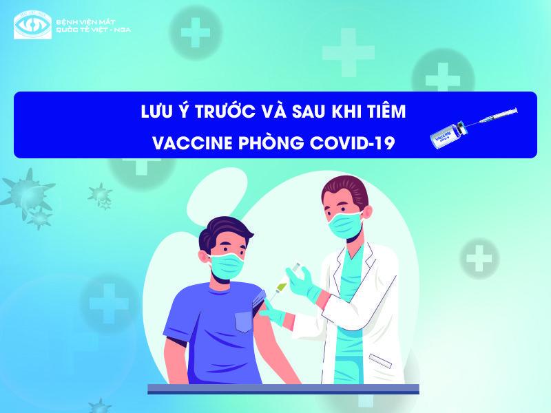Những lưu ý trước, trong và sau khi tiêm vaccine phòng Covid-19